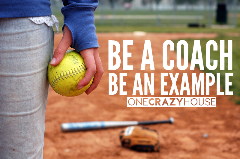 Be a coach, be an example .