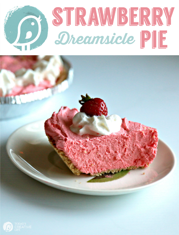 Strawberry Dreamsicle Pie | Today's Creative Life