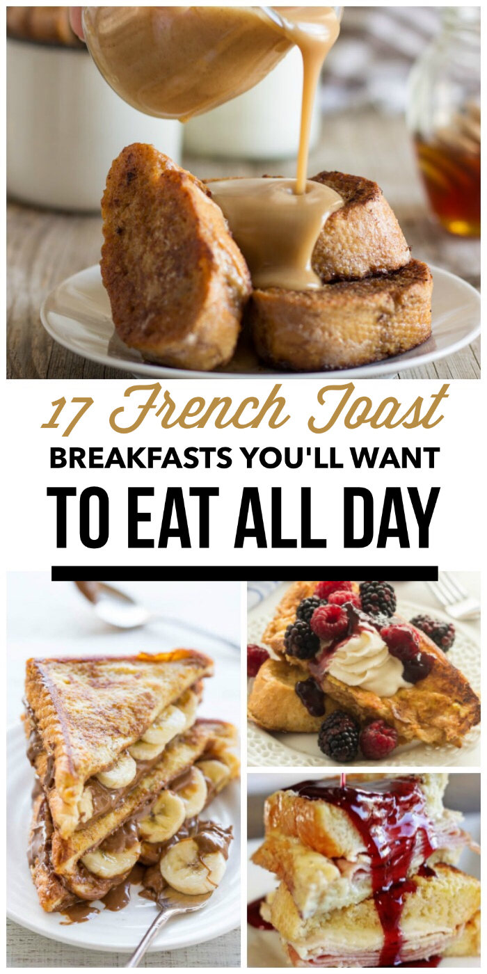 French Toast Breakfasts You'll Want to Eat All Day